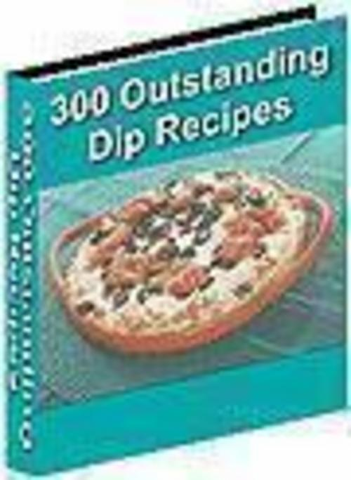 Product picture 300 Outstanding Dip Recipes Ebook Resell